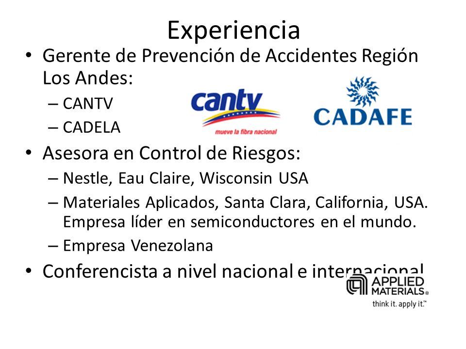 Experiencia Gerente de Prevención de Accidentes Región Los Andes: – CANTV – CADELA Asesora en Control de Riesgos: – Nestle, Eau Claire, Wisconsin USA