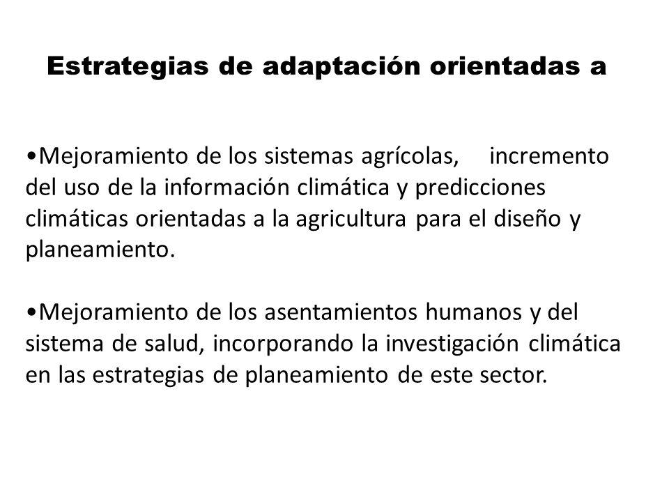 Estrategias de adaptación orientadas a Mejoramiento de los sistemas agrícolas, incremento del uso de la información climática y predicciones climática