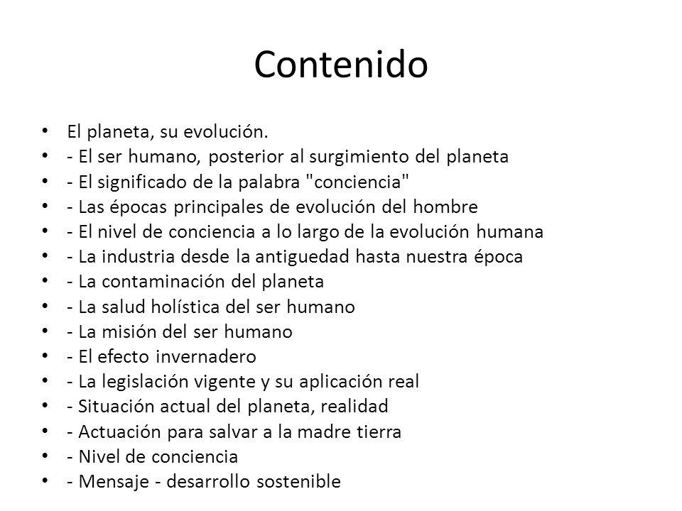 Contenido El planeta, su evolución. - El ser humano, posterior al surgimiento del planeta - El significado de la palabra