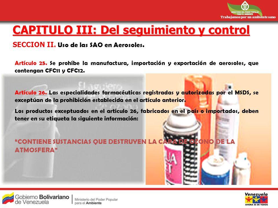 Trabajamos por un ambiente sano Artículo 25. Se prohíbe la manufactura, importación y exportación de aerosoles, que contengan CFC11 y CFC12. Artículo