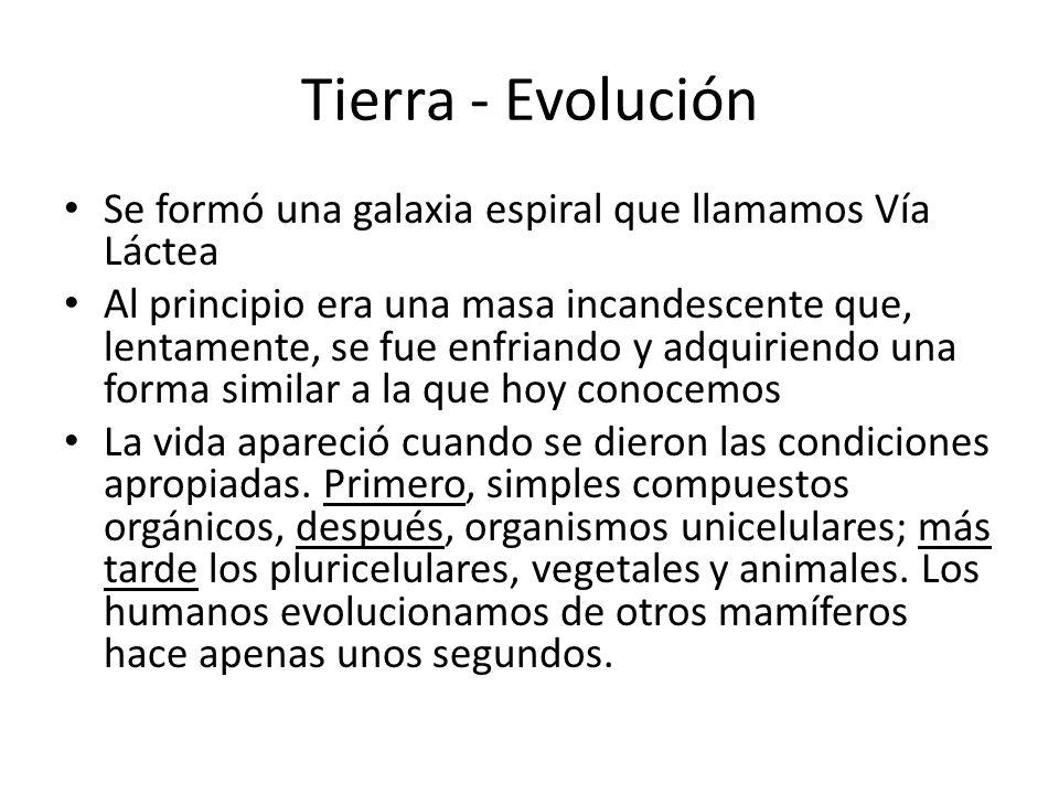 Tierra - Evolución Se formó una galaxia espiral que llamamos Vía Láctea Al principio era una masa incandescente que, lentamente, se fue enfriando y ad