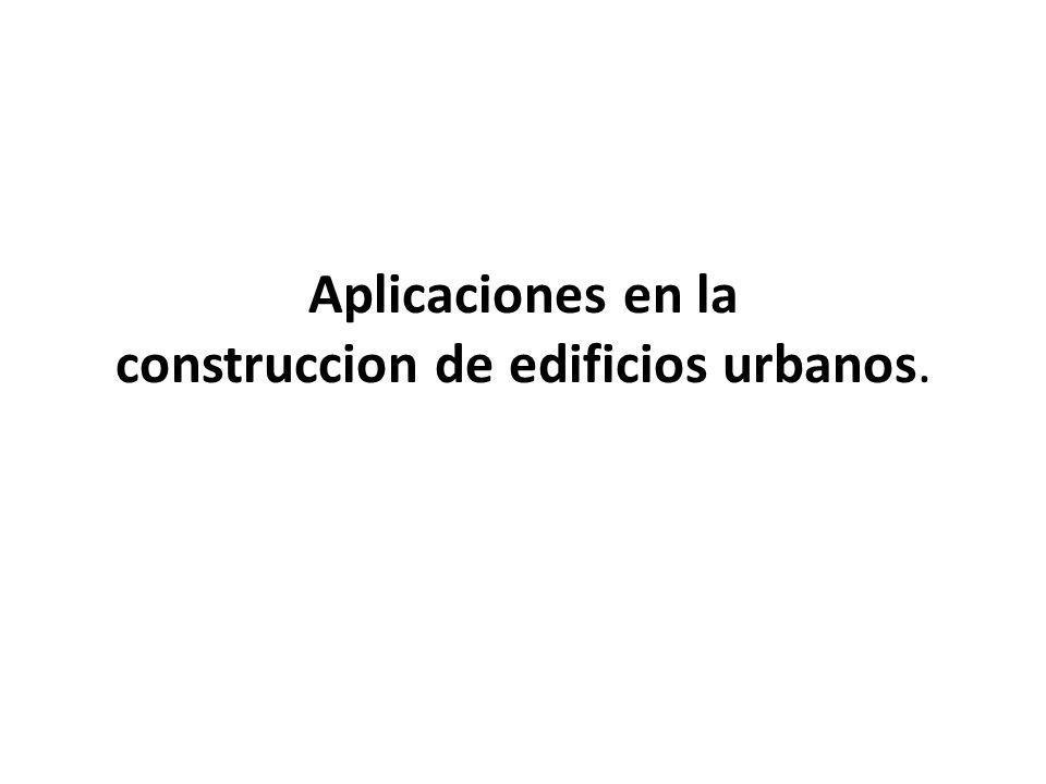 Aplicaciones en la construccion de edificios urbanos.