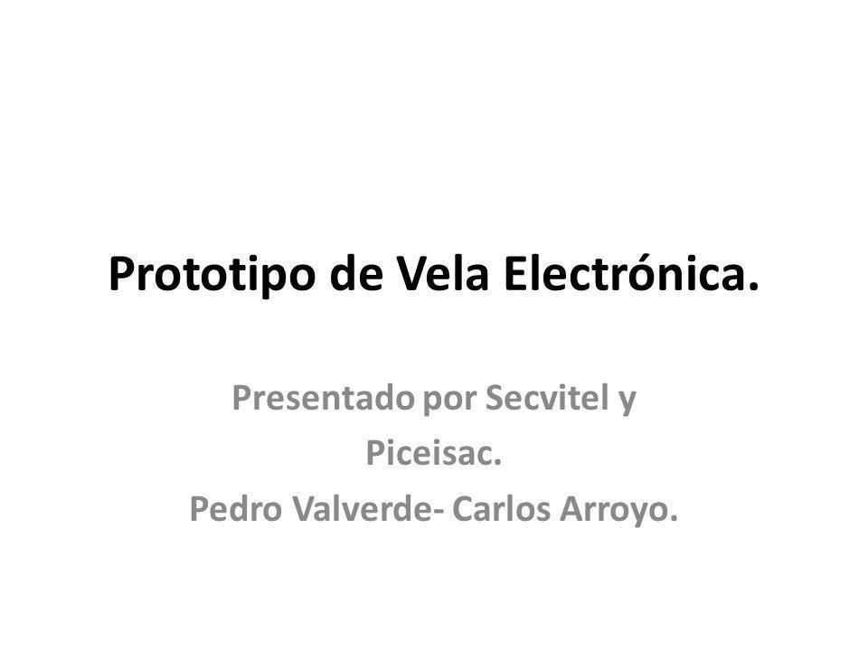 Prototipo de Vela Electrónica. Presentado por Secvitel y Piceisac. Pedro Valverde- Carlos Arroyo.