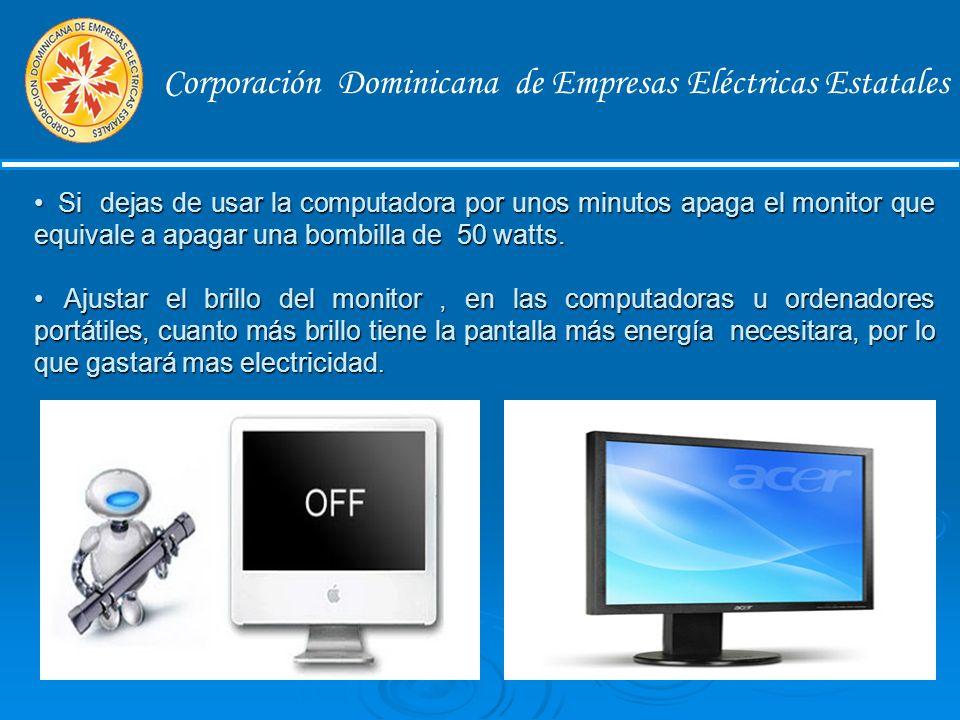 Corporación Dominicana de Empresas Eléctricas Estatales INFORMATICA Apagar la PC cuando no la utilicemos es el consejo básico para el ahorro de energía.
