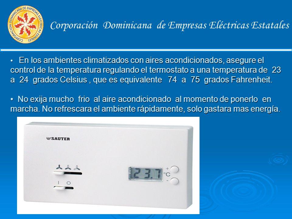 Corporación Dominicana de Empresas Eléctricas Estatales Climatización El empaque de las puertas de los equipos de refrigeración debe permitir el cierre hermético para impedir la entrada de aire caliente al espacio refrigerado.