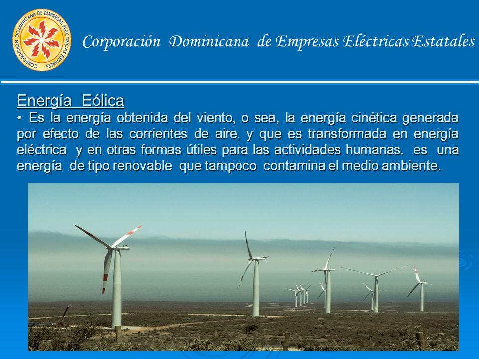Corporación Dominicana de Empresas Eléctricas Estatales Central Hidroeléctrica Emplean el almacenamiento de agua en las presas para la generación de electricidad y es una energía de tipo renovable.