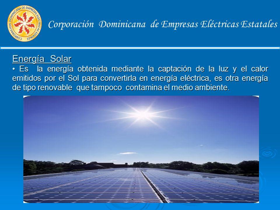 Corporación Dominicana de Empresas Eléctricas Estatales Energía Eólica Es la energía obtenida del viento, o sea, la energía cinética generada por efecto de las corrientes de aire, y que es transformada en energía eléctrica y en otras formas útiles para las actividades humanas.