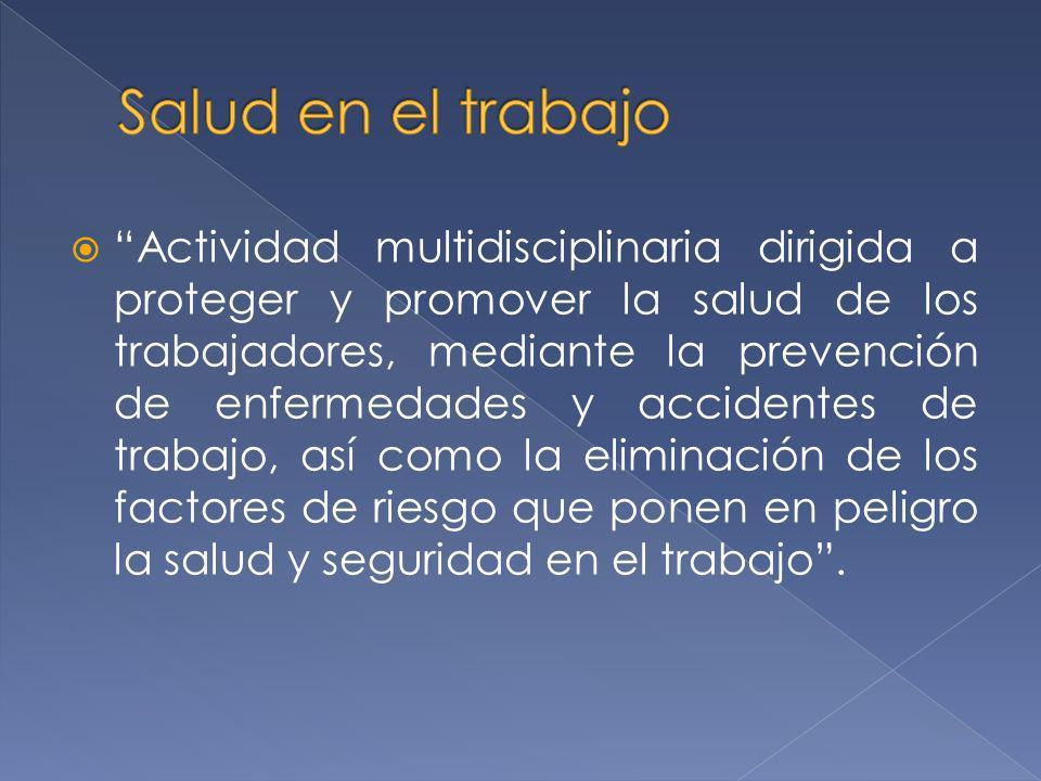 Actividad multidisciplinaria dirigida a proteger y promover la salud de los trabajadores, mediante la prevención de enfermedades y accidentes de traba