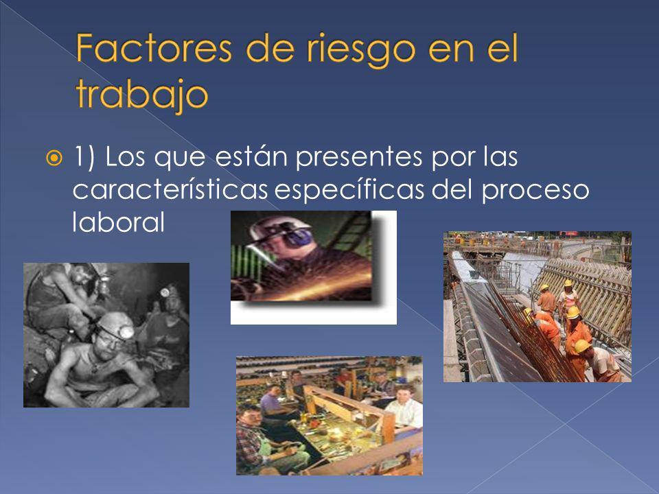 1) Los que están presentes por las características específicas del proceso laboral