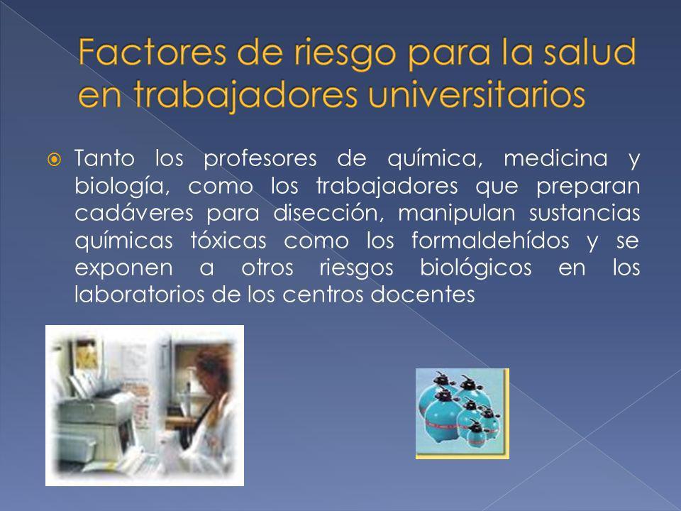Tanto los profesores de química, medicina y biología, como los trabajadores que preparan cadáveres para disección, manipulan sustancias químicas tóxic