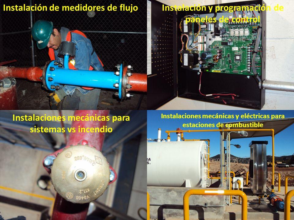 Instalación de medidores de flujoInstalación y programación de paneles de control Instalaciones mecánicas para sistemas vs incendio Instalaciones mecánicas y eléctricas para estaciones de combustible