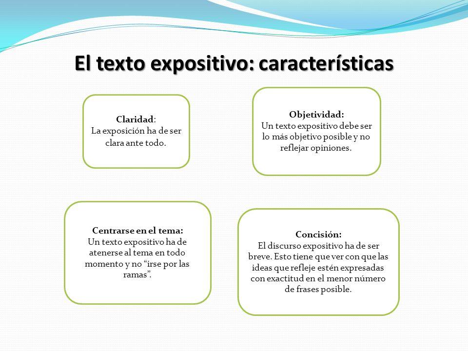 El texto expositivo: características Claridad: La exposición ha de ser clara ante todo.