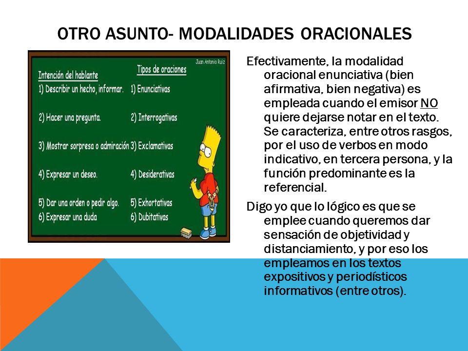 OTRO ASUNTO- MODALIDADES ORACIONALES Efectivamente, la modalidad oracional enunciativa (bien afirmativa, bien negativa) es empleada cuando el emisor N