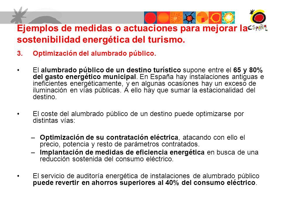 3.Optimización del alumbrado público. El alumbrado público de un destino turístico supone entre el 65 y 80% del gasto energético municipal. En España