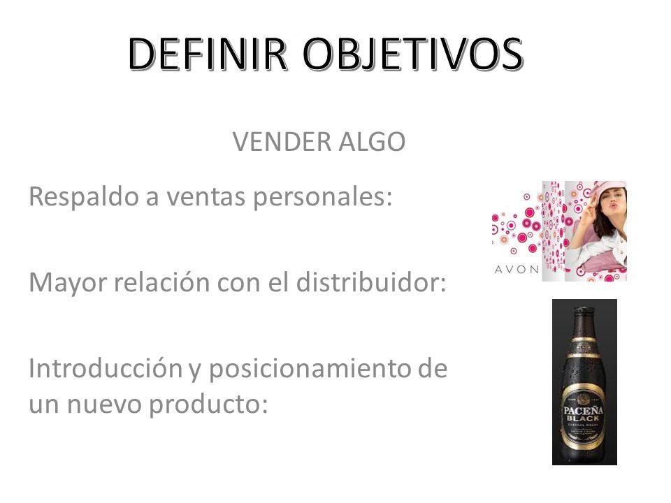 VENDER ALGO Respaldo a ventas personales: Mayor relación con el distribuidor: Introducción y posicionamiento de un nuevo producto: