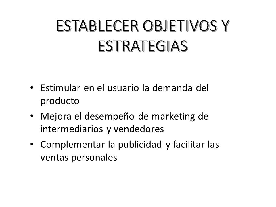 Estimular en el usuario la demanda del producto Mejora el desempeño de marketing de intermediarios y vendedores Complementar la publicidad y facilitar