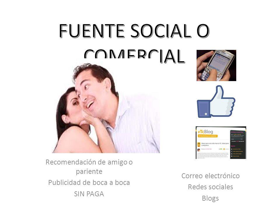 Recomendación de amigo o pariente Publicidad de boca a boca SIN PAGA Correo electrónico Redes sociales Blogs