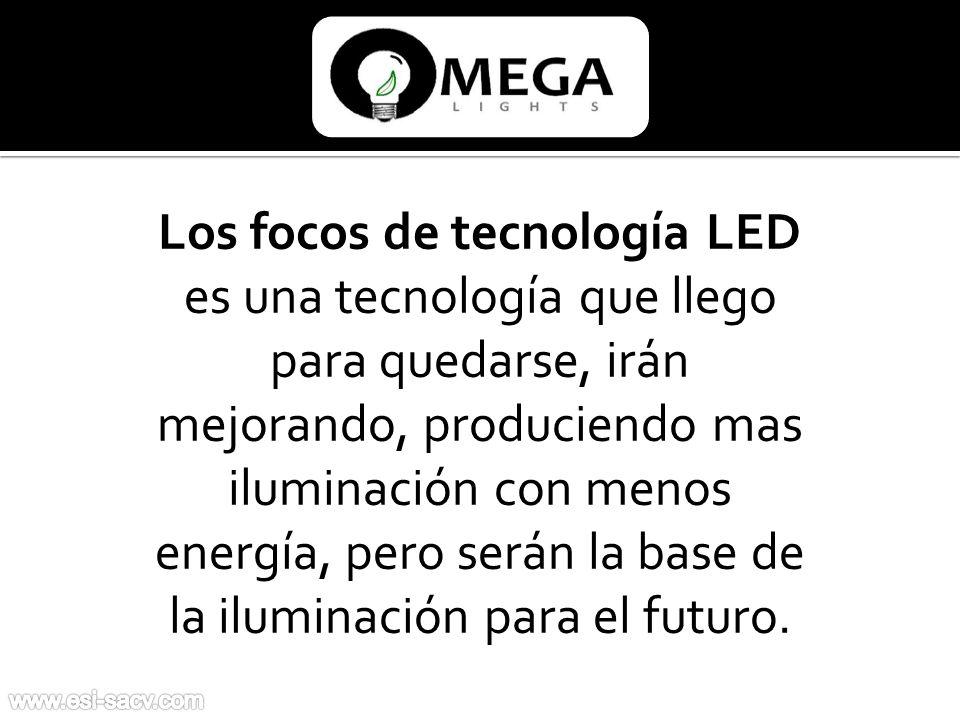 Los focos de tecnología LED es una tecnología que llego para quedarse, irán mejorando, produciendo mas iluminación con menos energía, pero serán la base de la iluminación para el futuro.