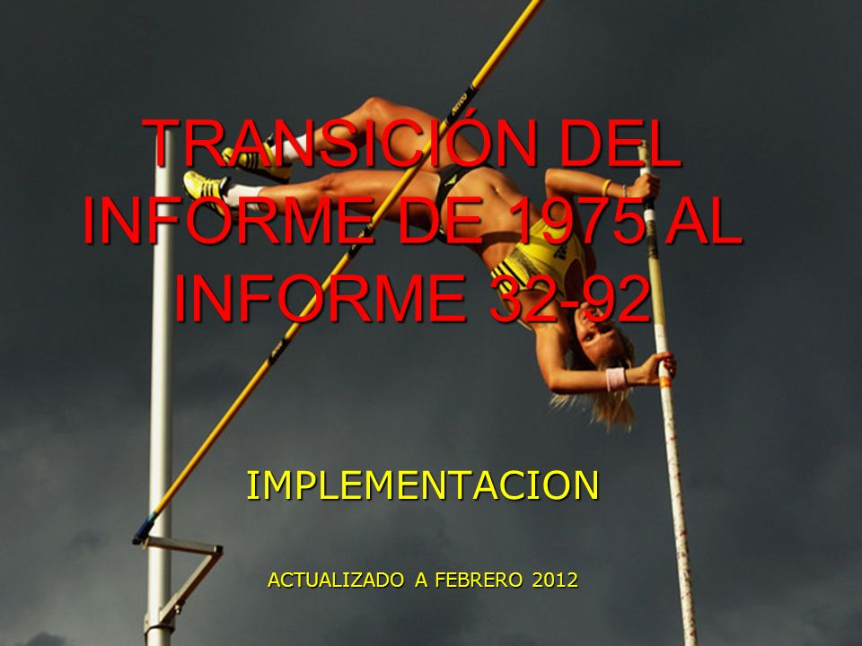 Marco Antonio Ramos Midence, Q.F. 1 TRANSICIÓN DEL INFORME DE 1975 AL INFORME 32-92 IMPLEMENTACION ACTUALIZADO A FEBRERO 2012