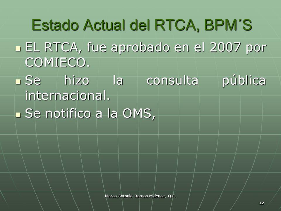 Marco Antonio Ramos Midence, Q.F. 12 Estado Actual del RTCA, BPM´S EL RTCA, fue aprobado en el 2007 por COMIECO. EL RTCA, fue aprobado en el 2007 por