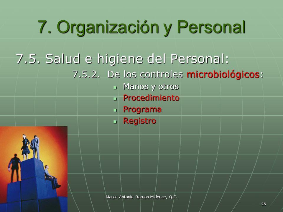 Marco Antonio Ramos Midence, Q.F. 26 7. Organización y Personal 7.5. Salud e higiene del Personal: 7.5.2. De los controles microbiológicos: Manos y ot
