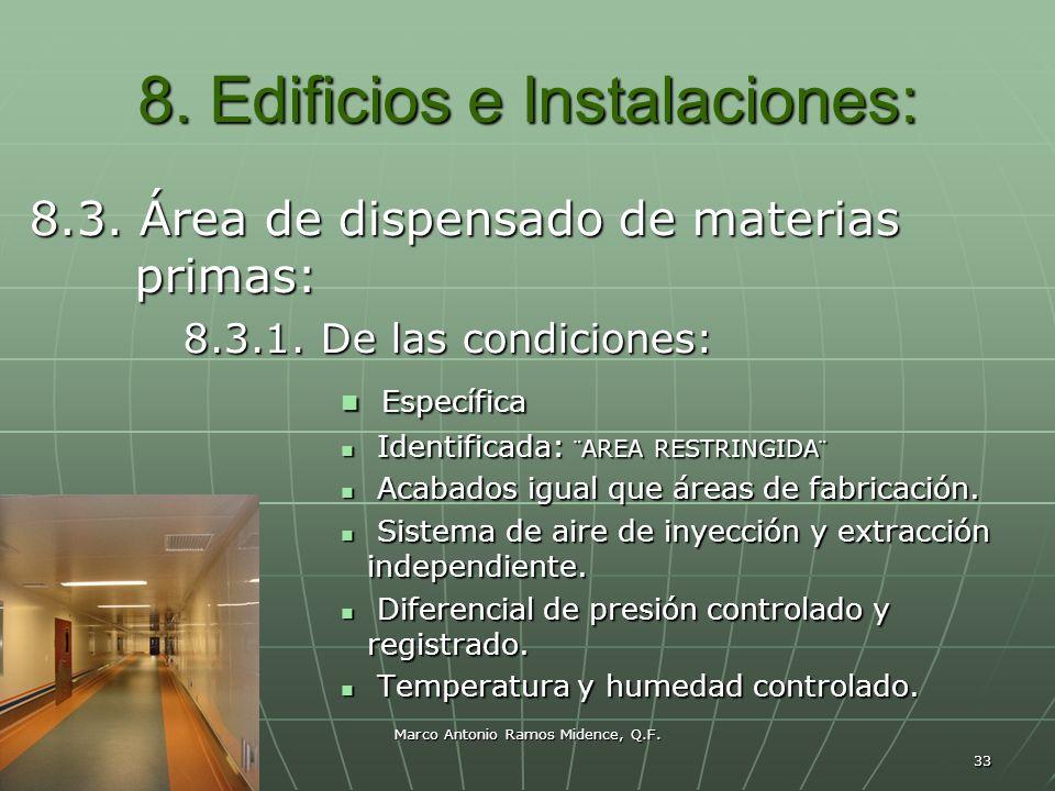 Marco Antonio Ramos Midence, Q.F. 33 8. Edificios e Instalaciones: 8.3. Área de dispensado de materias primas: 8.3.1. De las condiciones: Específica E
