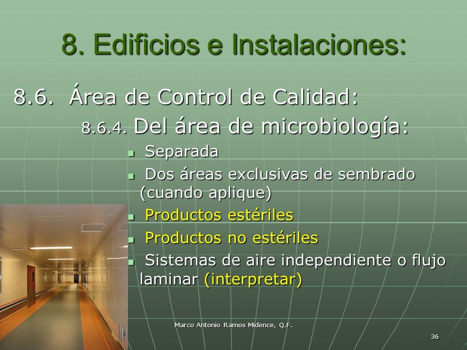 Marco Antonio Ramos Midence, Q.F. 36 8. Edificios e Instalaciones: 8.6. Área de Control de Calidad: 8.6.4. Del área de microbiología: Separada Separad