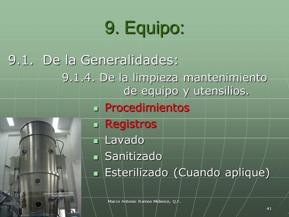 Marco Antonio Ramos Midence, Q.F. 41 9. Equipo: 9.1. De la Generalidades: 9.1.4. De la limpieza mantenimiento de equipo y utensilios. 9.1.4. De la lim