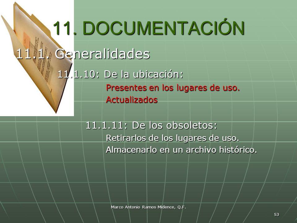 Marco Antonio Ramos Midence, Q.F. 53 11. DOCUMENTACIÓN 11.1. Generalidades 11.1.10: De la ubicación: 11.1.10: De la ubicación: Presentes en los lugare