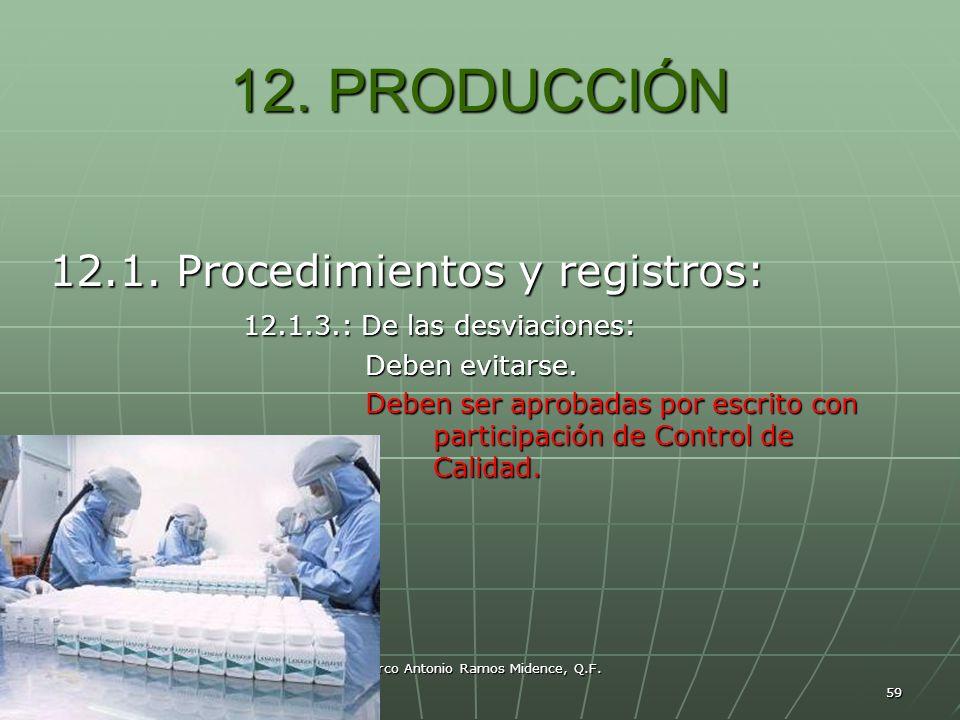 59 12. PRODUCCIÓN 12.1. Procedimientos y registros: 12.1.3.: De las desviaciones: 12.1.3.: De las desviaciones: Deben evitarse. Deben evitarse. Deben