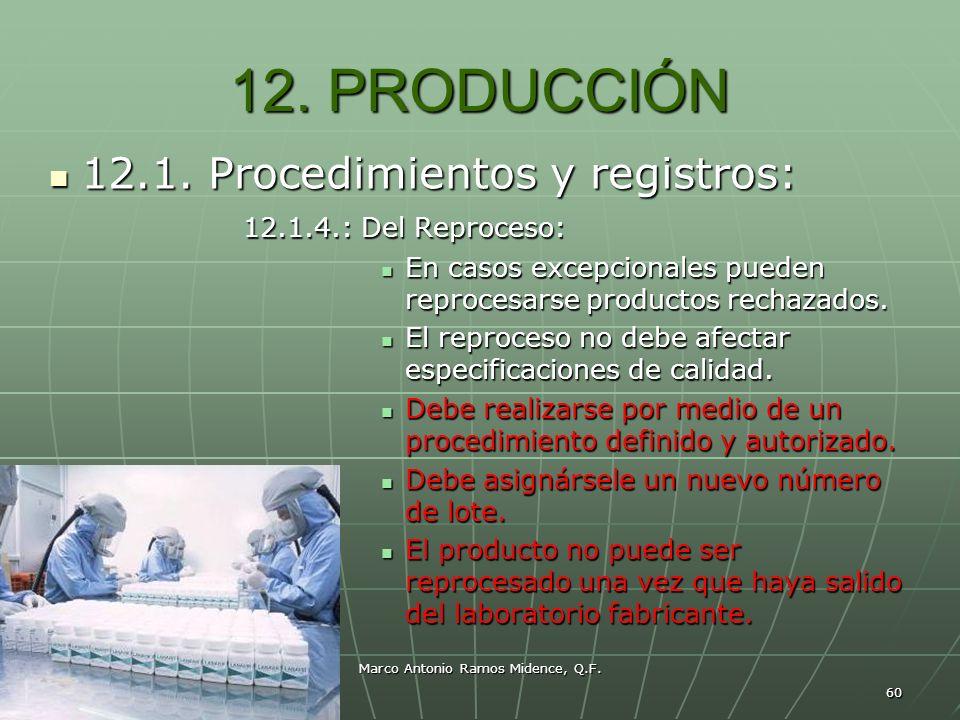 Marco Antonio Ramos Midence, Q.F. 60 12. PRODUCCIÓN 12.1. Procedimientos y registros: 12.1. Procedimientos y registros: 12.1.4.: Del Reproceso: 12.1.4