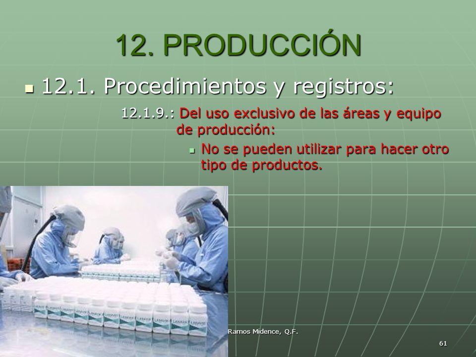 Marco Antonio Ramos Midence, Q.F. 61 12. PRODUCCIÓN 12.1. Procedimientos y registros: 12.1. Procedimientos y registros: 12.1.9.: Del uso exclusivo de