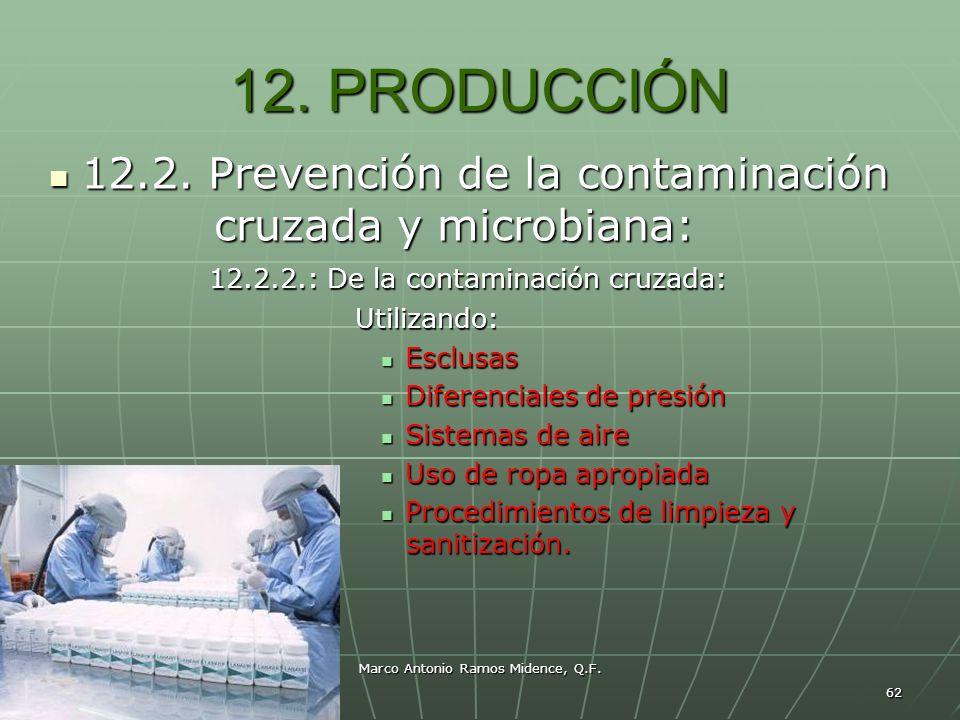 Marco Antonio Ramos Midence, Q.F. 62 12. PRODUCCIÓN 12.2. Prevención de la contaminación 12.2. Prevención de la contaminación cruzada y microbiana: cr