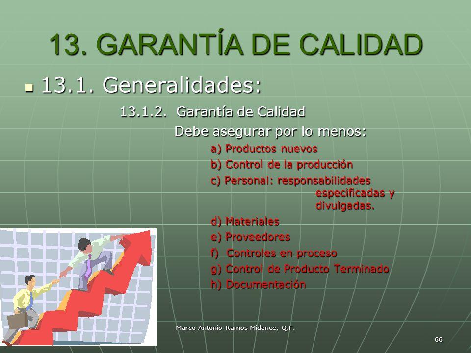 Marco Antonio Ramos Midence, Q.F. 66 13. GARANTÍA DE CALIDAD 13.1. Generalidades: 13.1. Generalidades: 13.1.2. Garantía de Calidad 13.1.2. Garantía de