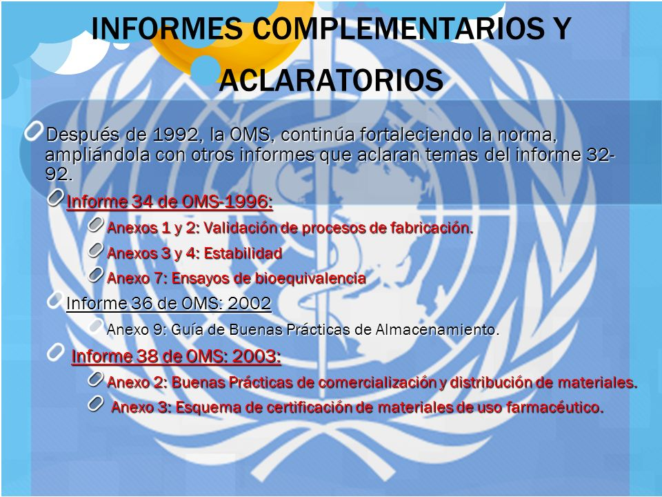7 INFORMES COMPLEMENTARIOS Y ACLARATORIOS Después de 1992, la OMS, continúa fortaleciendo la norma, ampliándola con otros informes que aclaran temas d
