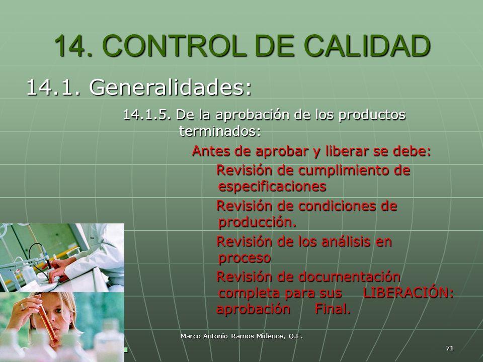 Marco Antonio Ramos Midence, Q.F. 71 14. CONTROL DE CALIDAD 14.1. Generalidades: 14.1.5. De la aprobación de los productos terminados: 14.1.5. De la a