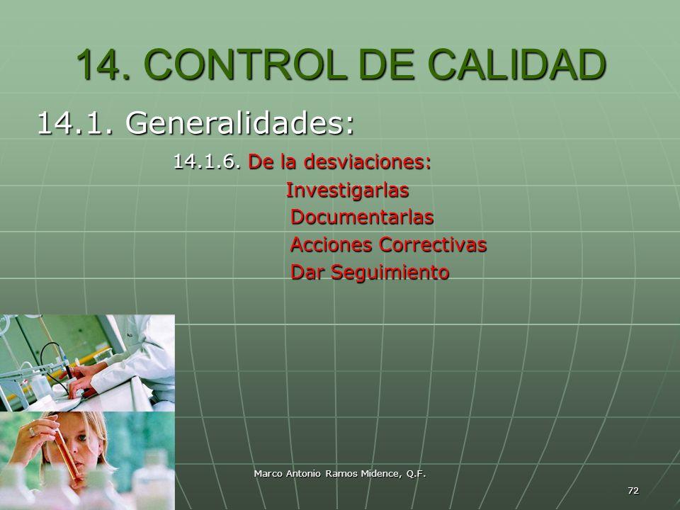 Marco Antonio Ramos Midence, Q.F. 72 14. CONTROL DE CALIDAD 14.1. Generalidades: 14.1.6. De la desviaciones: 14.1.6. De la desviaciones: Investigarlas