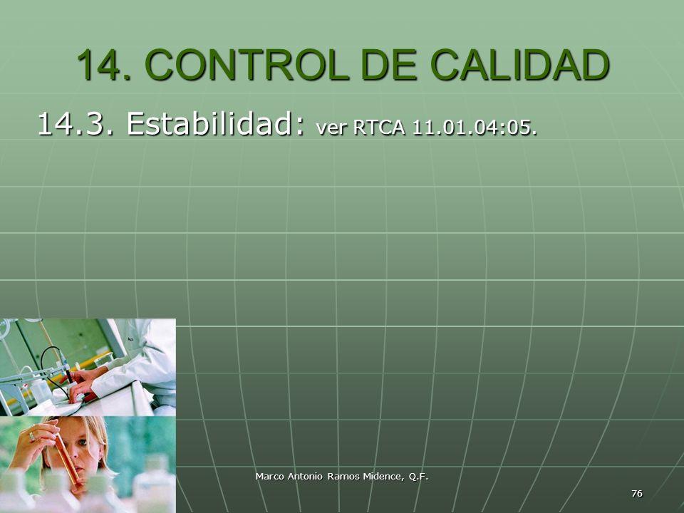 Marco Antonio Ramos Midence, Q.F. 76 14. CONTROL DE CALIDAD 14.3. Estabilidad: ver RTCA 11.01.04:05.
