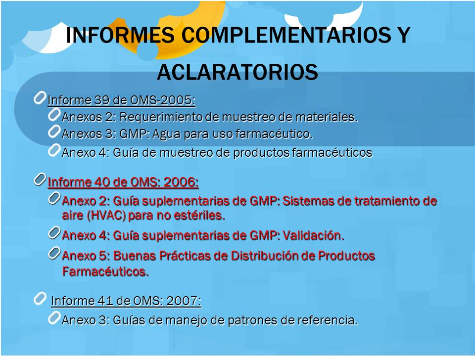 9 INFORMES COMPLEMENTARIOS Y ACLARATORIOS Informe 43 de OMS: 2009: Informe 43 de OMS: 2009: Anexo 2: Ensayos de estabilidad para principios activos en productos farmacéuticos terminados Anexo 2: Ensayos de estabilidad para principios activos en productos farmacéuticos terminados Informe 44 de OMS: 2010: Informe 44 de OMS: 2010: Anexo 1: Buenas Prácticas para Laboratorios de Control de Calidad de Industria farmacéutica.