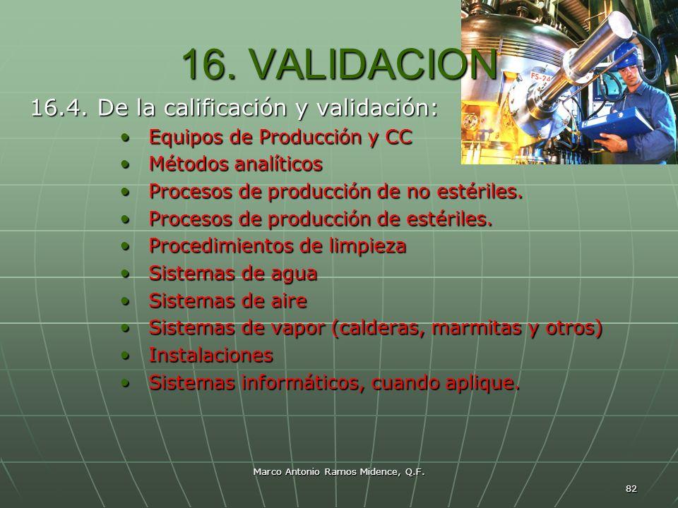 Marco Antonio Ramos Midence, Q.F. 82 16. VALIDACION 16.4. De la calificación y validación: Equipos de Producción y CC Equipos de Producción y CC Métod