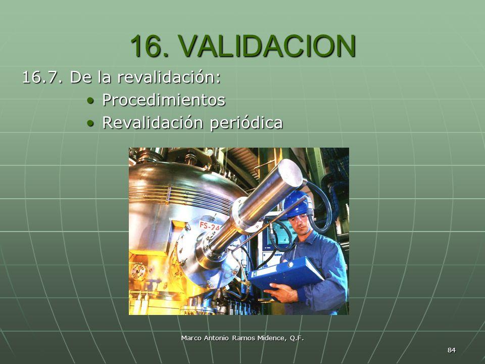 Marco Antonio Ramos Midence, Q.F. 84 16. VALIDACION 16.7. De la revalidación: ProcedimientosProcedimientos Revalidación periódicaRevalidación periódic