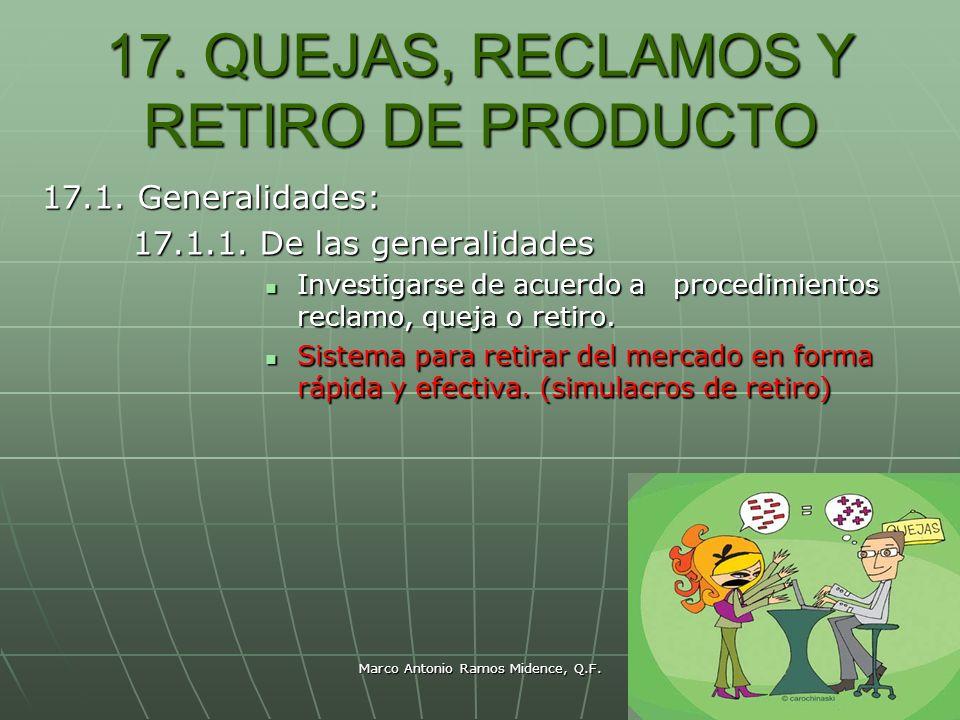 Marco Antonio Ramos Midence, Q.F. 89 17. QUEJAS, RECLAMOS Y RETIRO DE PRODUCTO 17.1. Generalidades: 17.1.1. De las generalidades 17.1.1. De las genera
