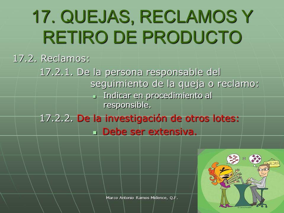Marco Antonio Ramos Midence, Q.F. 90 17. QUEJAS, RECLAMOS Y RETIRO DE PRODUCTO 17.2. Reclamos: 17.2.1. De la persona responsable del seguimiento de la