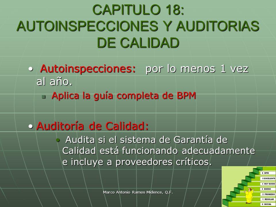 Marco Antonio Ramos Midence, Q.F. 93 CAPITULO 18: AUTOINSPECCIONES Y AUDITORIAS DE CALIDAD Autoinspecciones: por lo menos 1 vez al año. Autoinspeccion