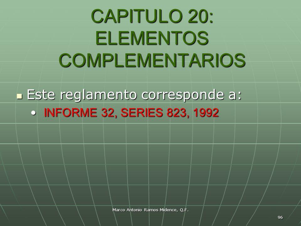 Marco Antonio Ramos Midence, Q.F. 96 CAPITULO 20: ELEMENTOS COMPLEMENTARIOS Este reglamento corresponde a: Este reglamento corresponde a: INFORME 32,