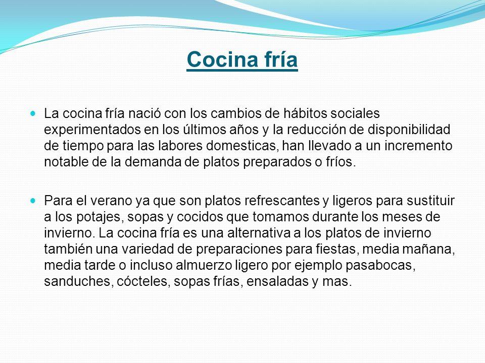 Cocina fría La cocina fría nació con los cambios de hábitos sociales experimentados en los últimos años y la reducción de disponibilidad de tiempo par