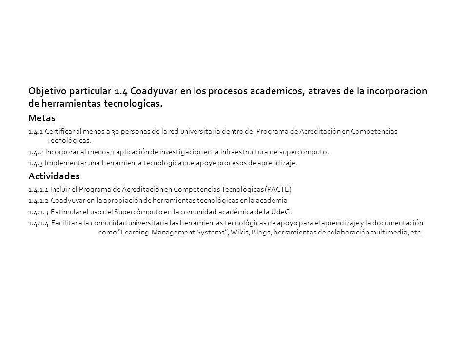 Objetivo particular 1.4 Coadyuvar en los procesos academicos, atraves de la incorporacion de herramientas tecnologicas.