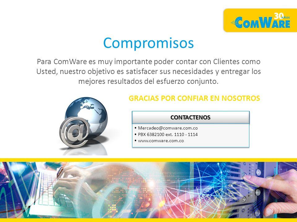 Compromisos Para ComWare es muy importante poder contar con Clientes como Usted, nuestro objetivo es satisfacer sus necesidades y entregar los mejores resultados del esfuerzo conjunto.CONTACTENOS Mercadeo@comware.com.co PBX 6382100 ext.
