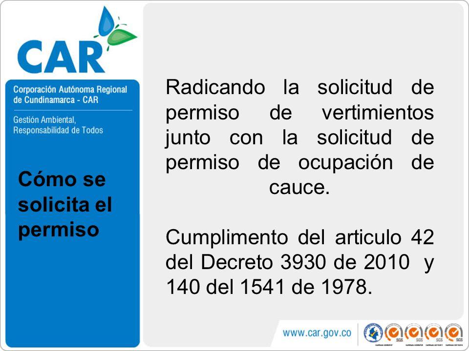 Cómo se solicita el permiso Radicando la solicitud de permiso de vertimientos junto con la solicitud de permiso de ocupación de cauce. Cumplimento del