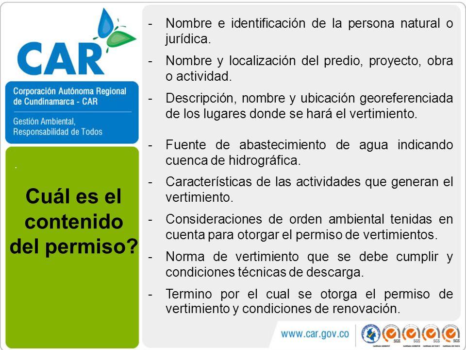 . Cuál es el contenido del permiso? -Nombre e identificación de la persona natural o jurídica. -Nombre y localización del predio, proyecto, obra o act